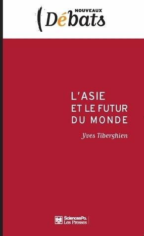 L'Asie et le futur du monde - Yves Tiberghien